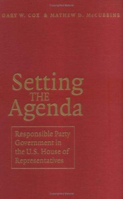 Setting the Agenda: Responsible Party Government in the U.S. House of Representatives 9780521619967