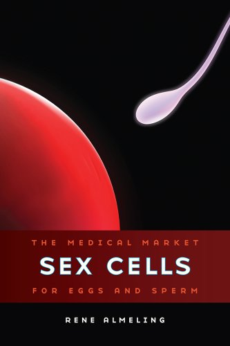 Sex Cells: The Medical Market for Eggs and Sperm 9780520270961
