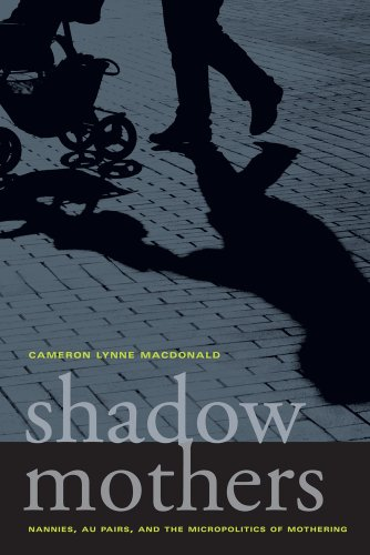 Shadow Mothers: Nannies, Au Pairs, and the Micropolitics of Mothering 9780520266971
