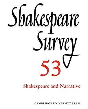 Shakespeare Survey: Volume 53, Shakespeare and Narrative: An Annual Survey of Shakespeare Studies and Production 9780521023979