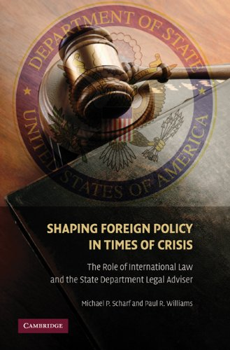 Shaping Foreign Policy in Times of Crisis: The Role of International Law and the State Department Legal Adviser 9780521167703
