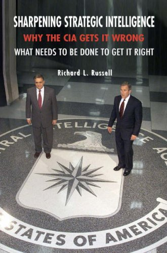 Sharpening Strategic Intelligence: Why the CIA Gets It Wrong and What Needs to Be Done to Get It Right 9780521702379