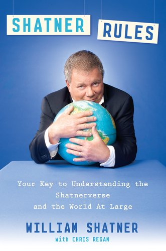 Shatner Rules: Your Guide to Understanding the Shatnerverse and the World at Large 9780525952510