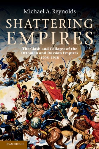 Shattering Empires: The Clash and Collapse of the Ottoman and Russian Empires 1908 1918 9780521149167