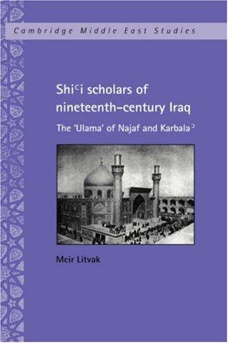 Shi'i Scholars of Nineteenth-Century Iraq: The 'Ulama' of Najaf and Karbala' 9780521623568