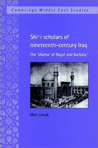 Shi'i Scholars of Nineteenth-Century Iraq: The 'Ulama' of Najaf and Karbala' 9780521892964