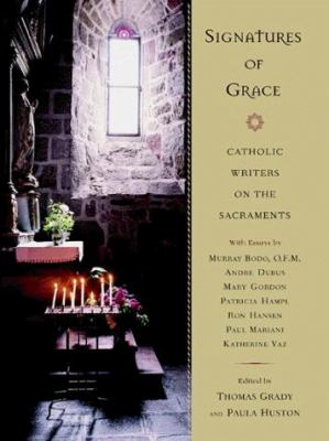 Signatures of Grace: Catholic Writers on the Sacraments 9780525945338