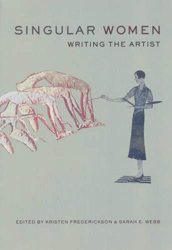 Singular Women: Writing the Artist - Frederickson, Kristen / Webb, Sarah E.