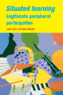 Situated Learning: Legitimate Peripheral Participation 9780521423748