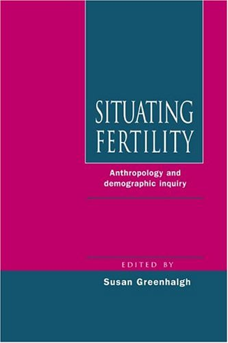 Situating Fertility: Anthropology and Demographic Inquiry 9780521470445