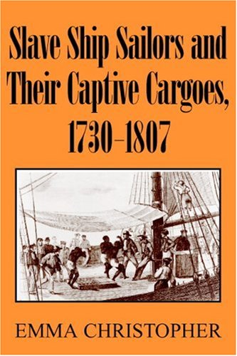 Slave Ship Sailors and Their Captive Cargoes, 1730-1807 9780521679664