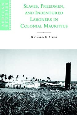 Slaves, Freedmen and Indentured Laborers in Colonial Mauritius 9780521027823