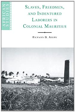 Slaves, Freedmen and Indentured Laborers in Colonial Mauritius 9780521641258