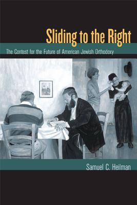 Sliding to the Right: The Contest for the Future of American Jewish Orthodoxy 9780520247635