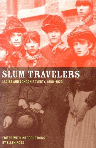Slum Travelers: Ladies and London Poverty, 1860-1920 9780520249066