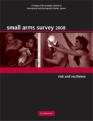 Small Arms Survey: Risk and Resilience 9780521706551