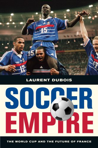Soccer Empire: The World Cup and the Future of France 9780520269781
