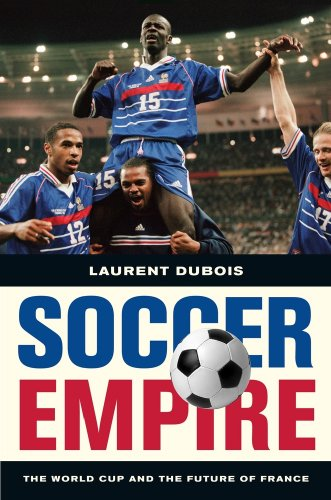 Soccer Empire: The World Cup and the Future of France 9780520259287
