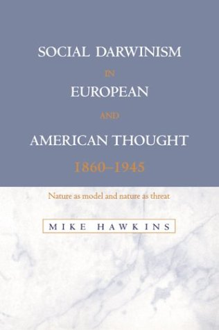 Social Darwinism in European and American Thought, 1860 1945: Nature as Model and Nature as Threat 9780521574341