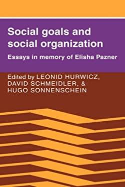 Social Goals and Social Organization: Essays in Memory of Elisha Pazner 9780521262040