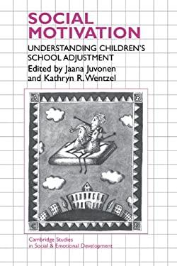 Social Motivation: Understanding Children's School Adjustment 9780521473248