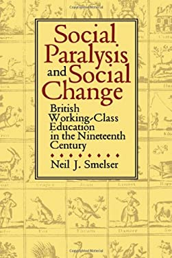 Social Paralysis and Social Change: British Working-Class Education in the Nineteenth Century 9780520075290