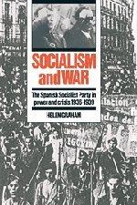 Socialism and War: The Spanish Socialist Party in Power and Crisis, 1936 1939 9780521392570