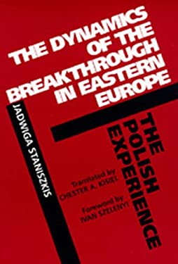 The Dynamics of the Breakthrough in Eastern Europe: The Polish Experience, Translated from the Polish 9780520072183