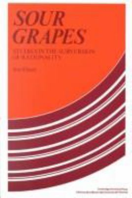 Sour Grapes: Studies in the Subversion of Rationality 9780521252300