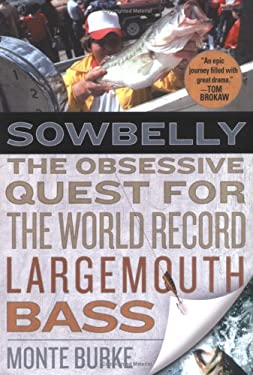 Sowbelly: The Obsessive Quest for the World-Record Largemouth Bass 9780525948636