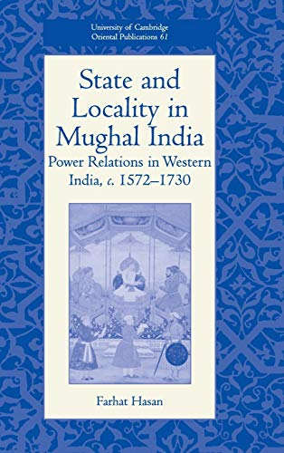 State and Locality in Mughal India: Power Relations in Western India, C.1572-1730