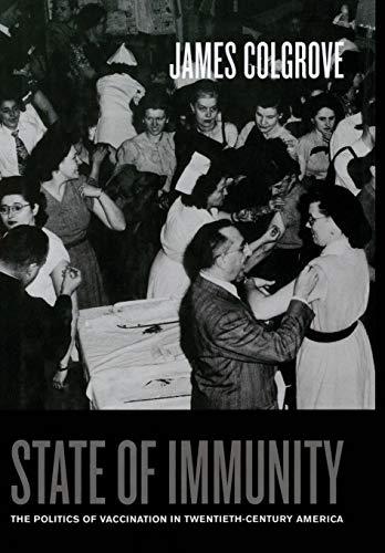 State of Immunity: The Politics of Vaccination in Twentieth-Century America 9780520247499