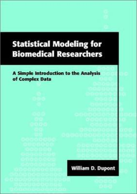 Statistical Modeling for Biomedical Researchers: A Simple Introduction to the Analysis of Complex Data 9780521655781