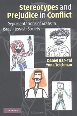 Stereotypes and Prejudice in Conflict: Representations of Arabs in Israeli Jewish Society 9780521807975