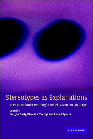 Stereotypes as Explanations: The Formation of Meaningful Beliefs about Social Groups 9780521804820