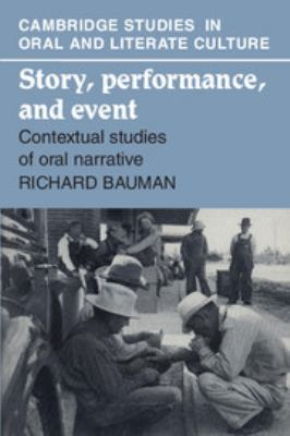 Story, Performance, and Event: Contextual Studies of Oral Narrative 9780521322232