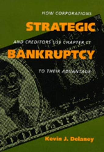 Strategic Bankruptcy: How Corporations Creditors Use Chp11 9780520073593