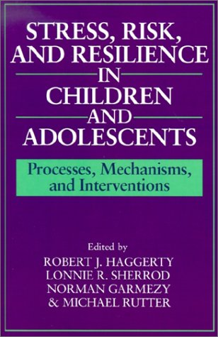 Stress, Risk, and Resilience in Children and Adolescents: Processes, Mechanisms, and Interventions 9780521576628