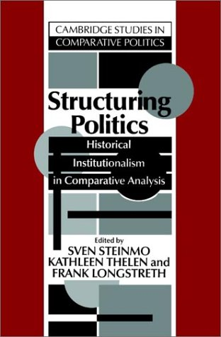 Structuring Politics: Historical Institutionalism in Comparative Analysis 9780521428309