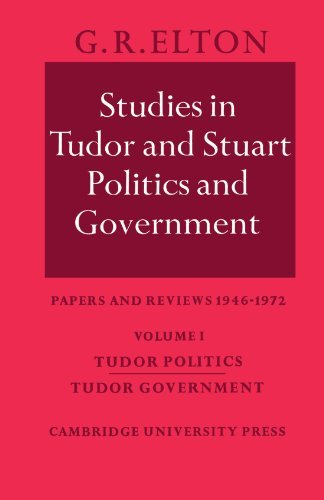 Studies in Tudor and Stuart Politics and Government: Volume 1, Tudor Politics Tudor Government: Papers and Reviews 1946 1972 9780521533188