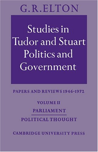 Studies in Tudor and Stuart Politics and Government: Volume 2, Parliament Political Thought: Papers and Reviews 1946 1972 9780521533195