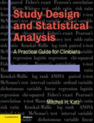 Study Design and Statistical Analysis: A Practical Guide for Clinicians 9780521534079