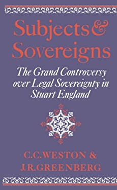 Subjects and Sovereigns: The Grand Controversy Over Legal Sovereignty in Stuart England