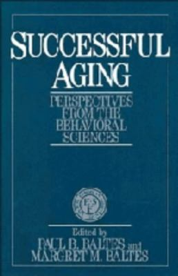 Successful Aging: Perspectives from the Behavioral Sciences 9780521374545