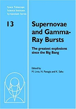 Supernovae and Gamma-Ray Bursts: The Greatest Explosions Since the Big Bang 9780521791410