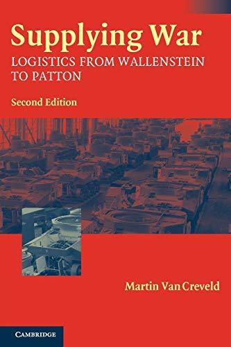 Supplying War: Logistics from Wallenstein to Patton 9780521546577