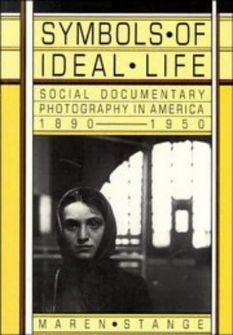 Symbols of Ideal Life: Social Documentary Photography in America 1890-1950 9780521424295