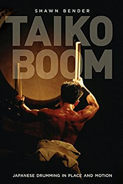Taiko Boom: Japanese Drumming in Place and Motion 9780520272422