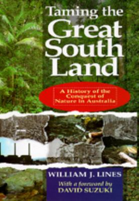 Taming the Great South Land: A History of the Conquest of Nature in Australia 9780520078307