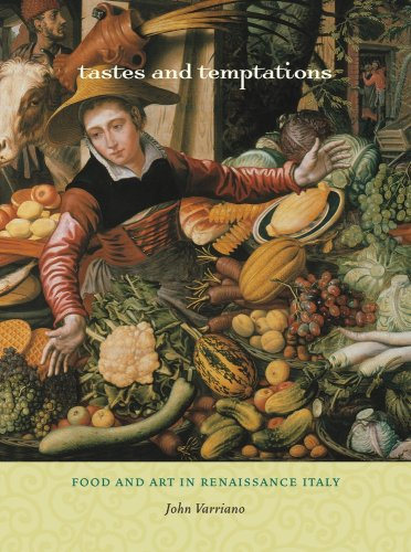 Tastes and Temptations: Food and Art in Renaissance Italy 9780520259041